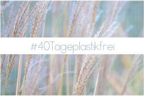 40 Tage plastikfrei – das Experiment